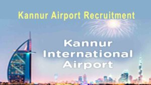 Kannur Airport Recruitment 2019 – KIAL Vacancies Apply Now