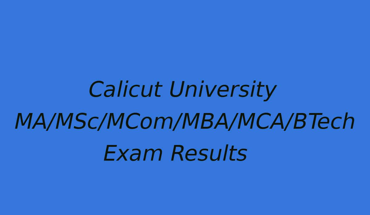 Calicut University MA/Msc/MCom/BTech Result 2019 – CU PG/BTech Result