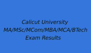 Calicut University MA/MCom/MSc/MBA/MCA/BTech Exam Result - Semester Wise Result