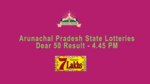 Dear 50 Lottery Result - Arunchal Pradesh State Lotteries Result