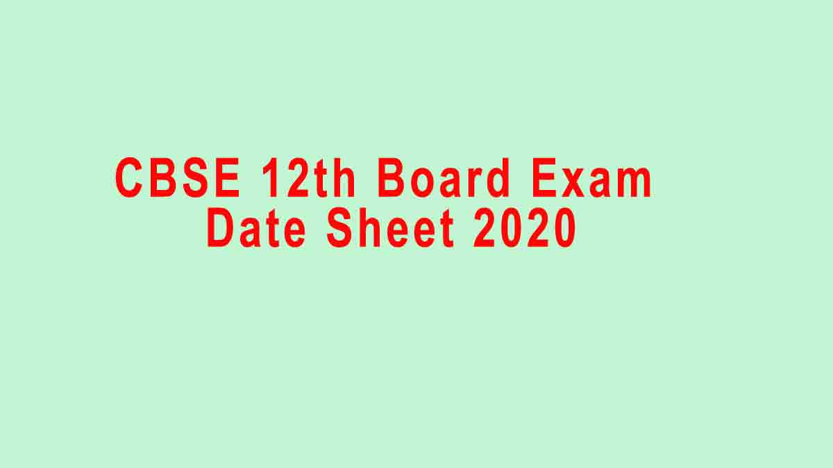 CBSE 12th Board Exam Date Sheet 2020 – CBSE Time Table