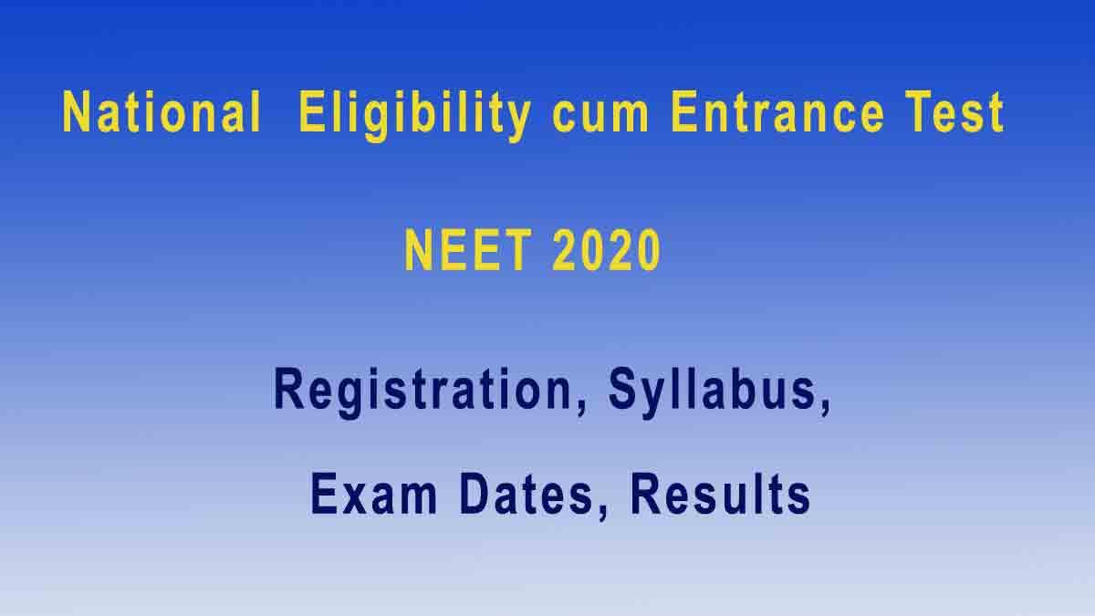 NEET 2020: Application Registration, Exam Dates Syllabus