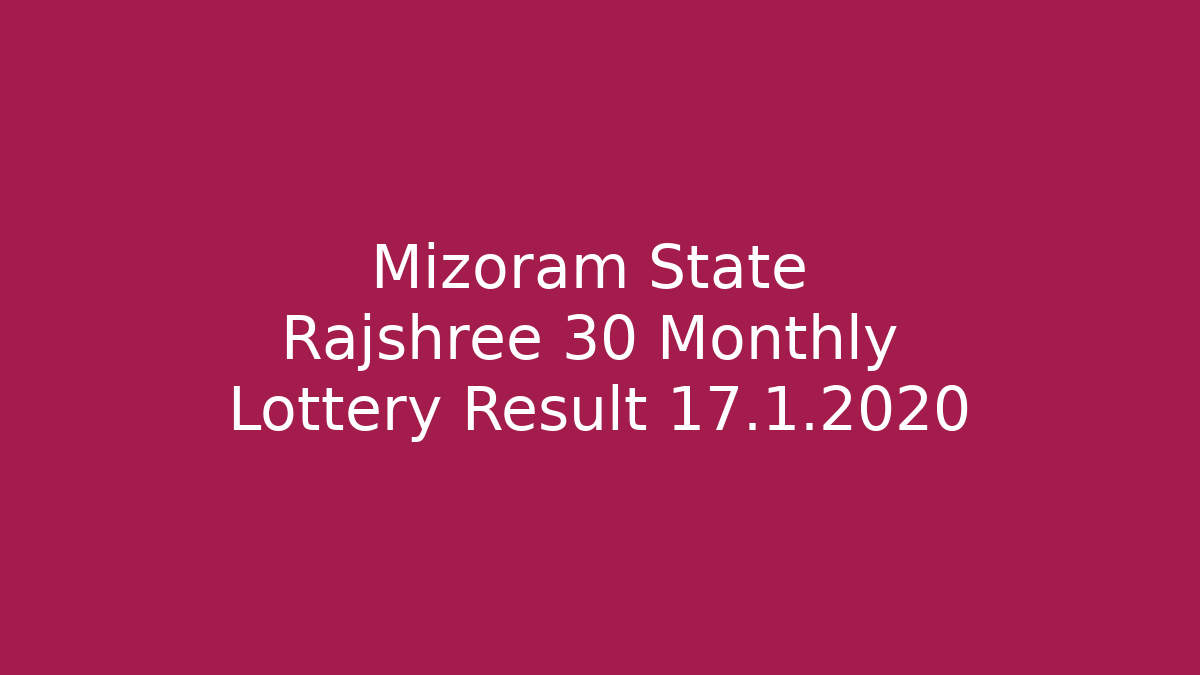 Mizoram State Rajshree 30 Monthly Lottery Result 17.1.2020 (5.00 PM)