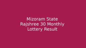 Mizoram State Rajshree 30 Monthly Lottery Result