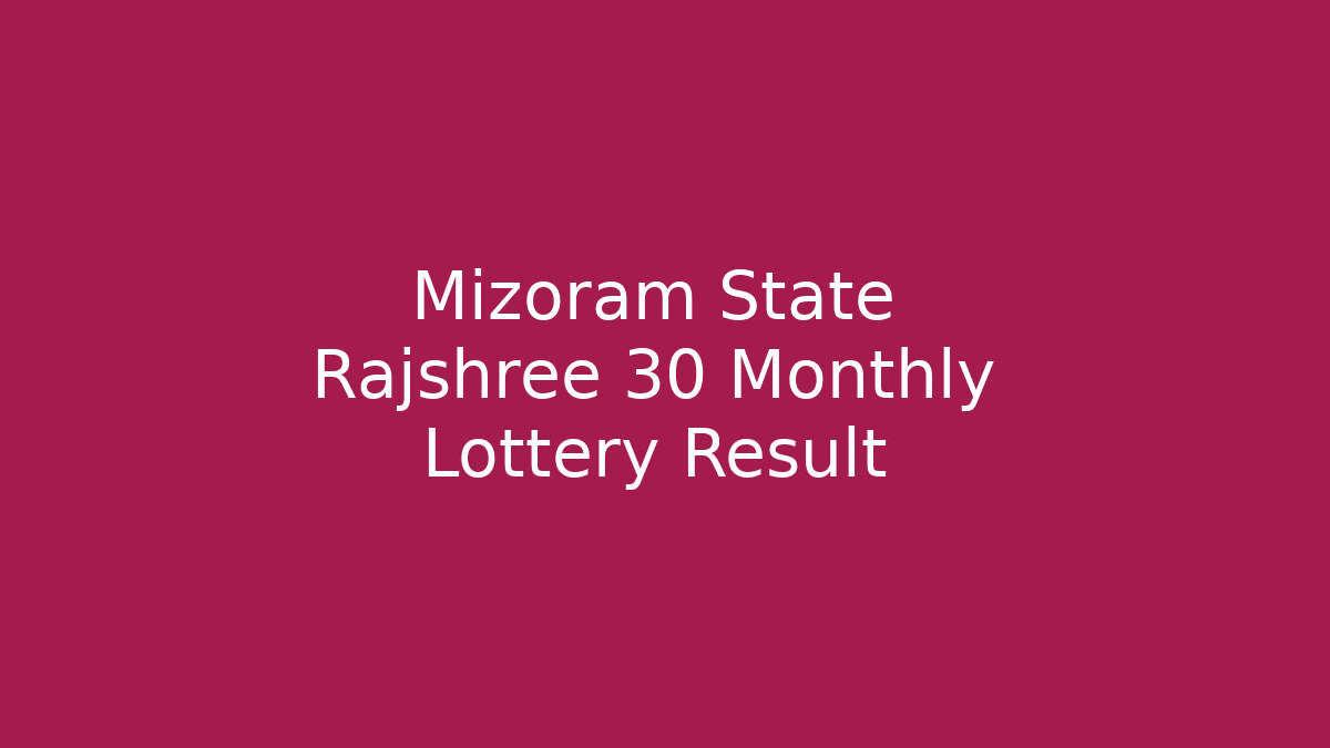 Mizoram State Rajshree 30 Monthly Lottery Result 21.2.2020