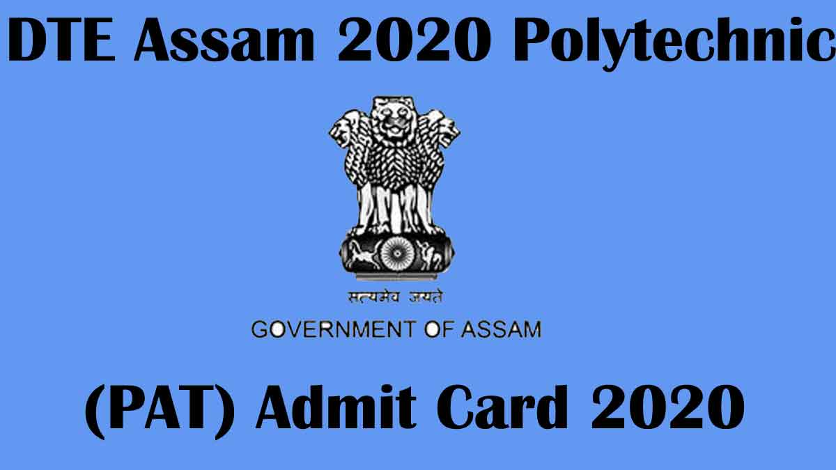 DTE Assam 2020 Polytechnic (PAT) Admit Card [Released] – www.dte.assam.gov.in