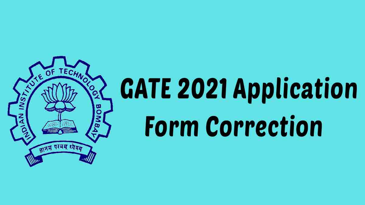 GATE 2021 Application Form Correction Ends Tomorrow – Apply Now