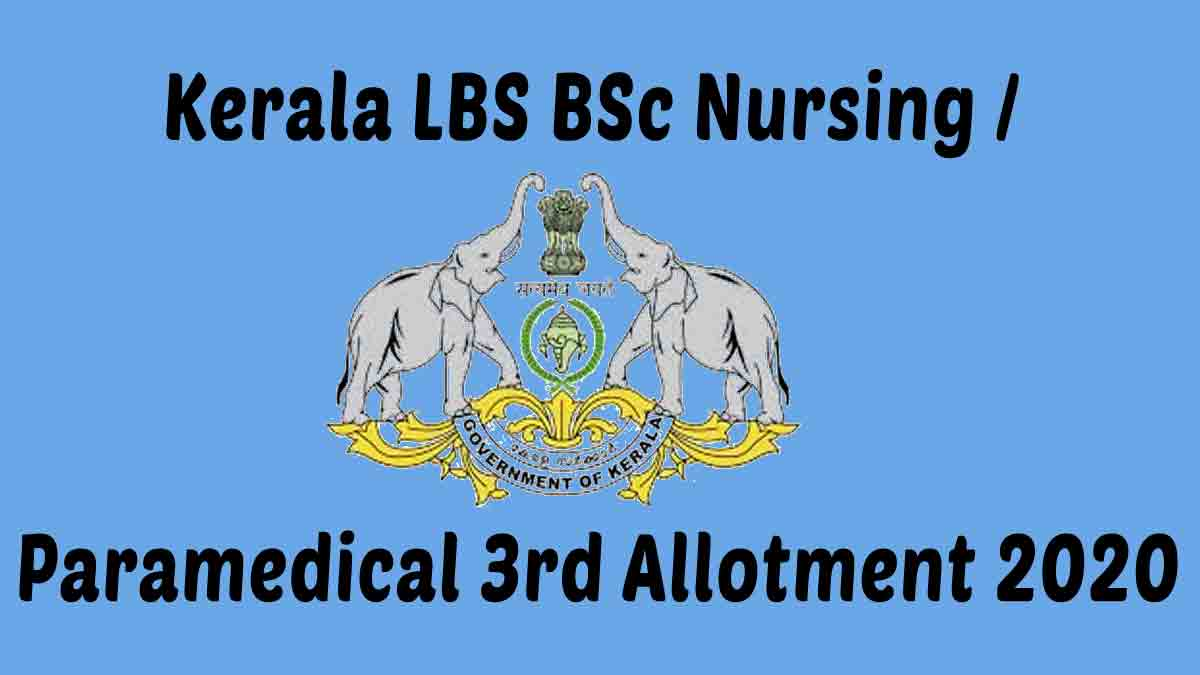 Kerala LBS BSc Nursing / Paramedical Third Allotment Result 2020 (Out) – Direct Link HERE