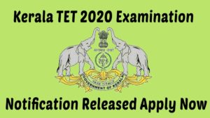 Kerala TET (KTET) 2020 Notification [Released] – Apply now  @ www.ktet.kerala.gov.in