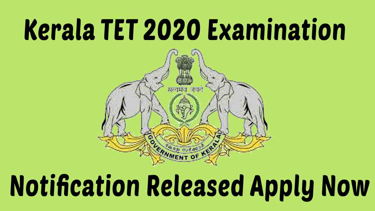 Kerala TET (KTET) 2020 Notification [Released] – Apply now  @ www.ktet.kerala.gov.in