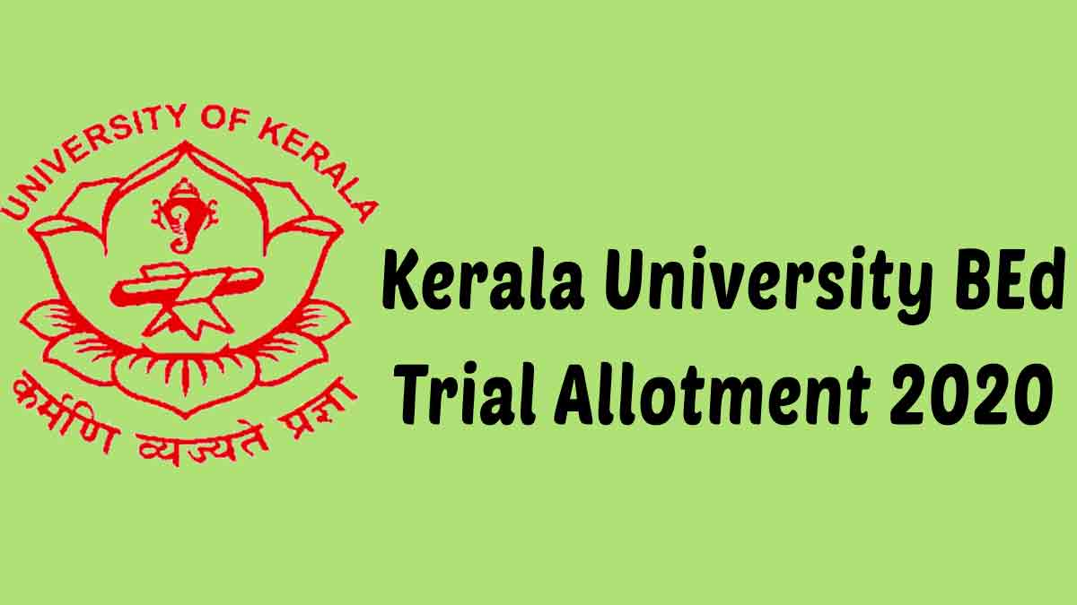 Kerala University BEd Trial Allotment 2020: To be Released, Check Allotment @ www.admissions.keralauniversity.ac.in, Direct Link HERE