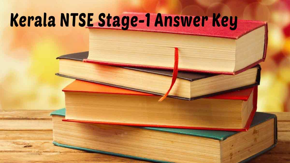 Kerala NTSE Stage -1 2020-21 Examination: Answer Key Download @ www.scert.kerala.gov.in