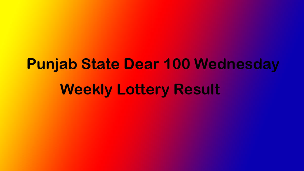 Punjab Dear 100 Wednesday Weekly Lottery Result 7.4.2021 (8pm OUT)