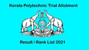 Kerala Polytechnic Trial Allotment 2021: Check Allotment Status [HERE]
